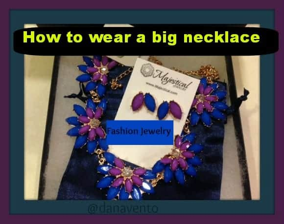 jewelry, fashion jewelry, majestical jewelry, fashion, accessories, dana vento, How to wear a big necklace