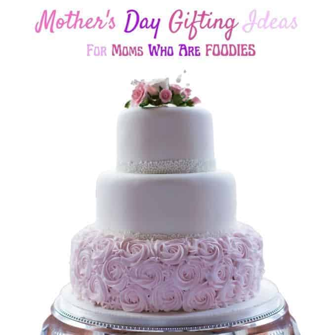 Mother's Day Gift Ideas for Moms Who Are Foodies