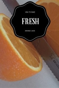 How To Make Fresh Orange Juice