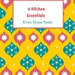 6 Kitchen Essentials