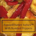 Roasted Butter Babies™ with Roasted Peppers