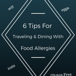 6 Tips For Traveling and Dining With Food Allergies