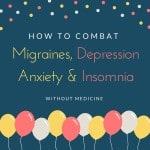 Combat Migraines, Insomnia, Anxiety