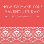How to Make Your Valentine's Day More Meaningful