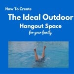 How to Create The Ideal Outdoor Hangout Space For Your Home