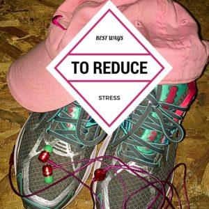 Best Ways To Reduce Stress
