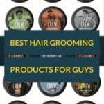 Best Hair Grooming Products For Guys