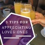 3 Tips For Appreciating Loved Ones