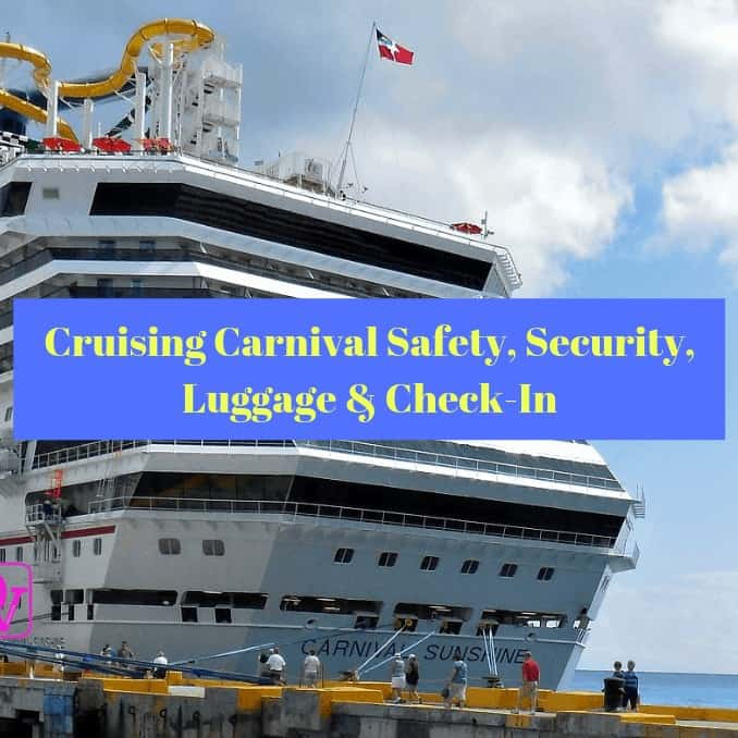 Cruising Carnival Safety, Security, Luggage and Check In , tips, tricks, overview, cruising, things to know about cruising