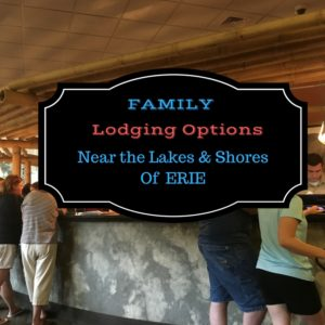 Family Lodging Options Near The Lakes & Shores Of Erie