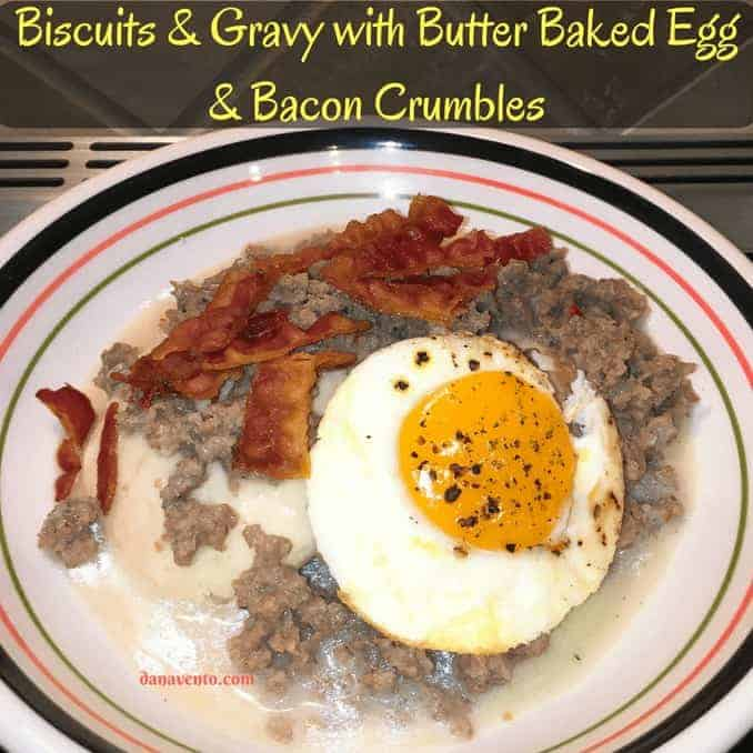 biscuits and gravy with butter baked egg and bacon crumbles, food, bacon, biscuits, fast, breakfast, breakfast for dinner, food, foodie, recipe, recipes, easy, cook, pressure cooker, egg, fried egg, baked egg, sausage, gravy, easy to do, diy, cooking, stove, oven, homemade