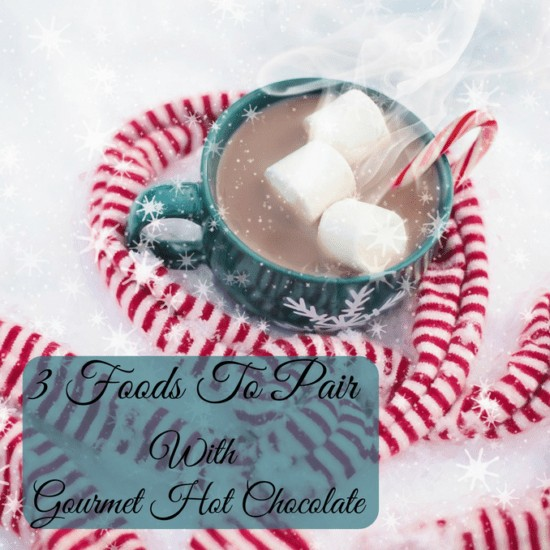 3 Foods to pair with gourmet hot chocolate