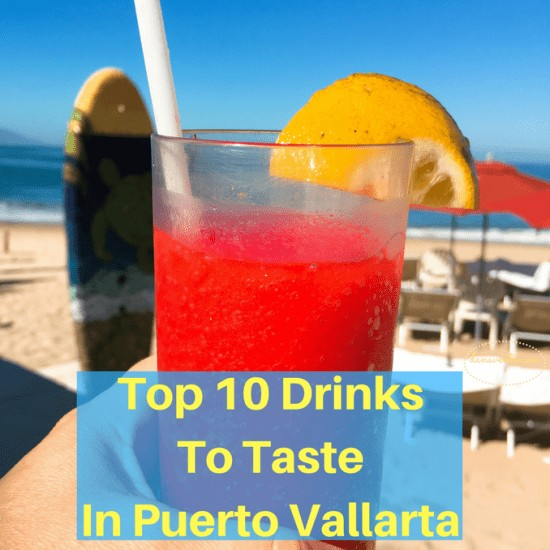 Top 10 Drinks To Taste In Puerto Vallarta,