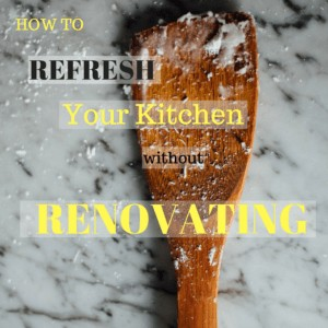 How To Refresh Your Kitchen Without Renovating
