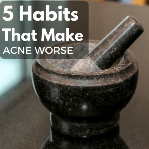 5 Bad Habits That Can Make Acne Worse