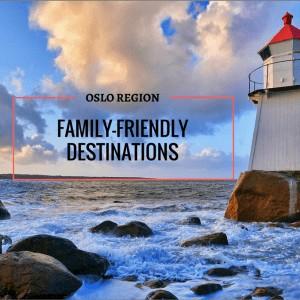 Oslo Region Family-Friendly Destinations