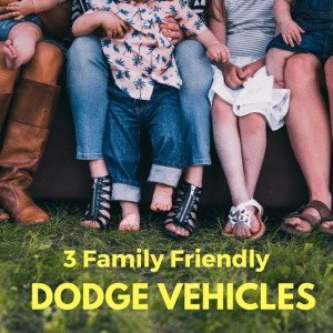 3 Family Friendly Dodge Vehicles