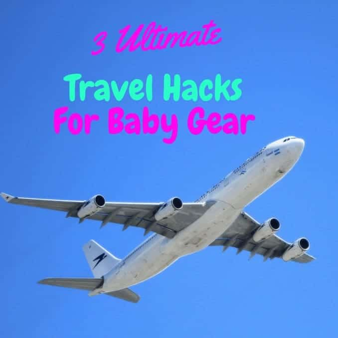 3 Ultimate Travel Hacks For Baby Gear