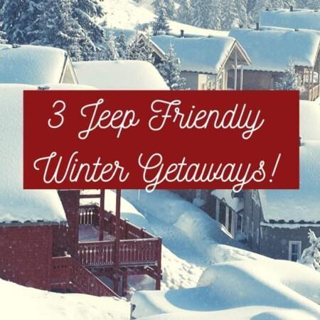 3 Jeep Friendly Winter Getaways