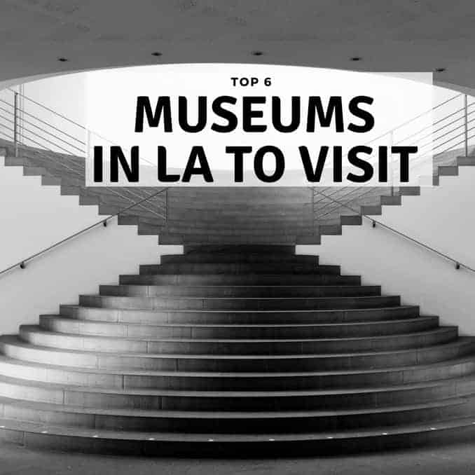 Top 6 Museums to Visit in LA