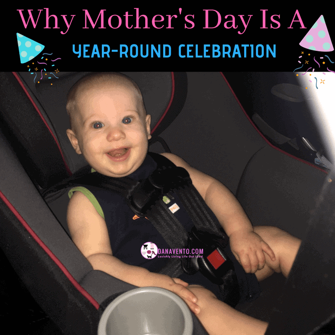 Why Mother's Day Is A Year Round Celebration, Mother's Day