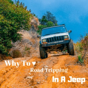 Why To Love Road Tripping In A Jeep