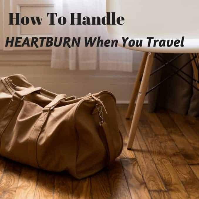 How To Handle Heartburn When You Travel