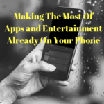 Making The Most Of Apps and Entertainment Already On Your Phone