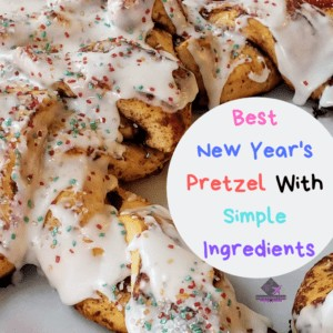 Best New Year's Pretzel With Simple Ingredients