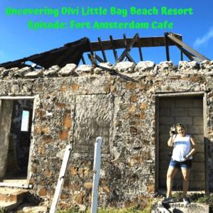 Uncovering Divi Little Bay Beach Resort – Episode: Fort Amsterdam Cafe