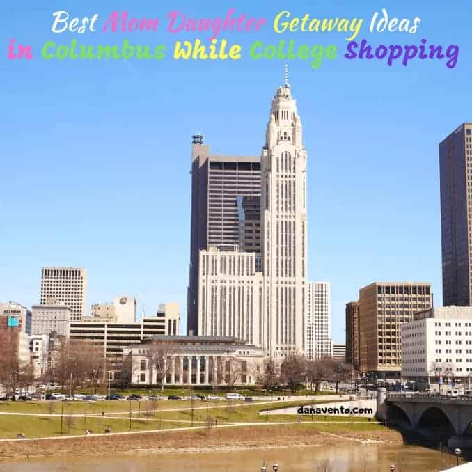 Best Mom Daughter Getaway Ideas in Columbus While College Shopping