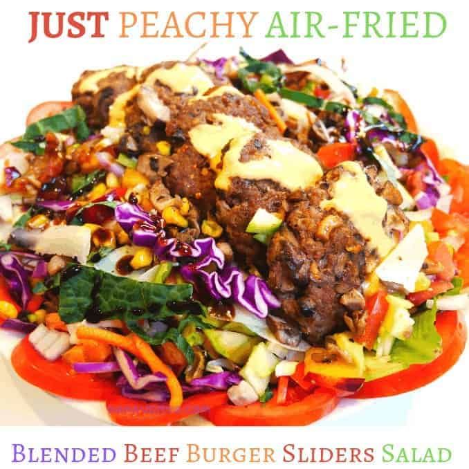 Just Peachy Air-Fried Blended Beef Burger Sliders Salad, AIR FRIED, AIR FRYER, AIR FRYER RECIPE, FRESH, VEGETABLES, MUSHROOM, Blended burgers, mushroom blend, meat, cheese, corn, avocado, healthy fats, low carb, mushroom mix, oyster, portabella, family style, sliders, burgers, mini burgers, recipe, food, summer, parties, party platter, things to eat, Manchego, salad, large salad, no bun, fresh cut veggies, peaches
