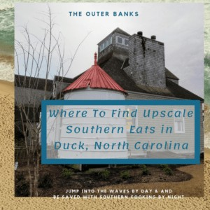 Where To Find Upscale Southern Eats in Duck, North Carolina