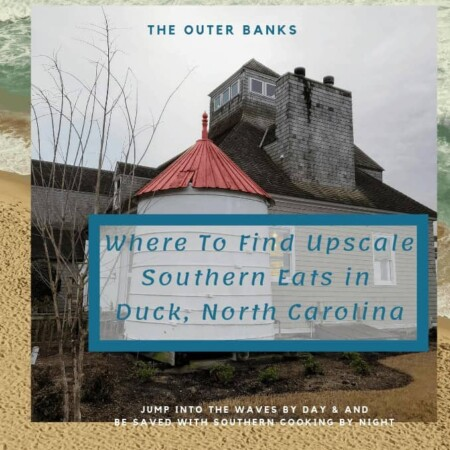 Where To Find Upscale Southern Eats in Duck, North Carolina, Outer Banks, OBX, Showing Lifesaving Station