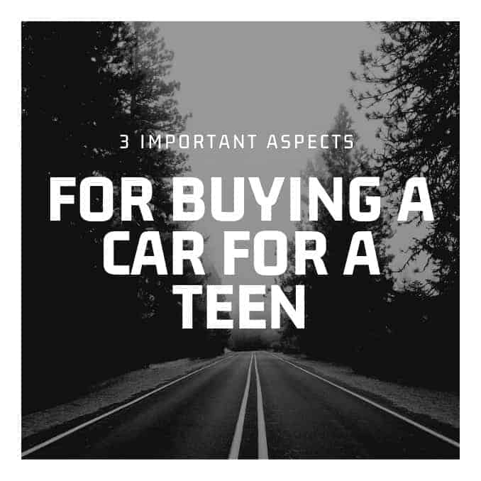 3 Aspects To Consider When Buying A Teen A Car