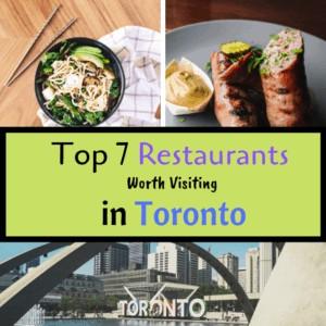 Top 7 Restaurants Worth Visiting in Toronto