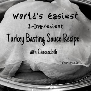 World's Easiest 3 Ingredient Turkey Basting Sauce Recipe with Cheesecloth