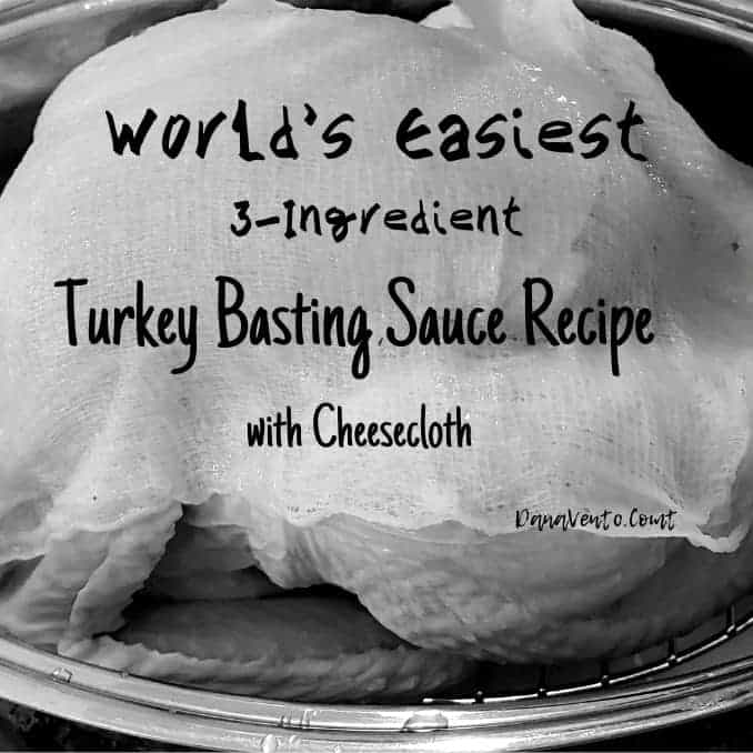 World's Easiest 3 Ingredient Turkey Basting Sauce Recipe with Cheesecloth, fast, easy, simple, delicious, golden skin, moist, succulent, try it, fast, wine, white wine, cheap wine, butter, salted butter, cheesecloth, use cheesecloth, better turkeys, pro home chef, self-trained chef, cook, family, thanksgiving recipe, recipe for holidays, holiday recipe, things to cook on Thanksgiving, Txgiving, Turkey Day, Basting, Baste, Recipe, Fast and Easy Basting Recipe, tasty, salty, brine, salted, no prep, cook with turkey, baster, basting, turkey day eats, thanksgiving, November, December, Holiday Basting Sauce for poultry, fresh, culinary, in the Kitchen with Dana