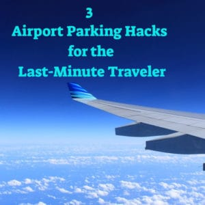 3 Airport Parking Hacks for the Last-Minute Traveler