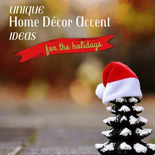 Unique Home Décor Accents Ideas For Holidays
