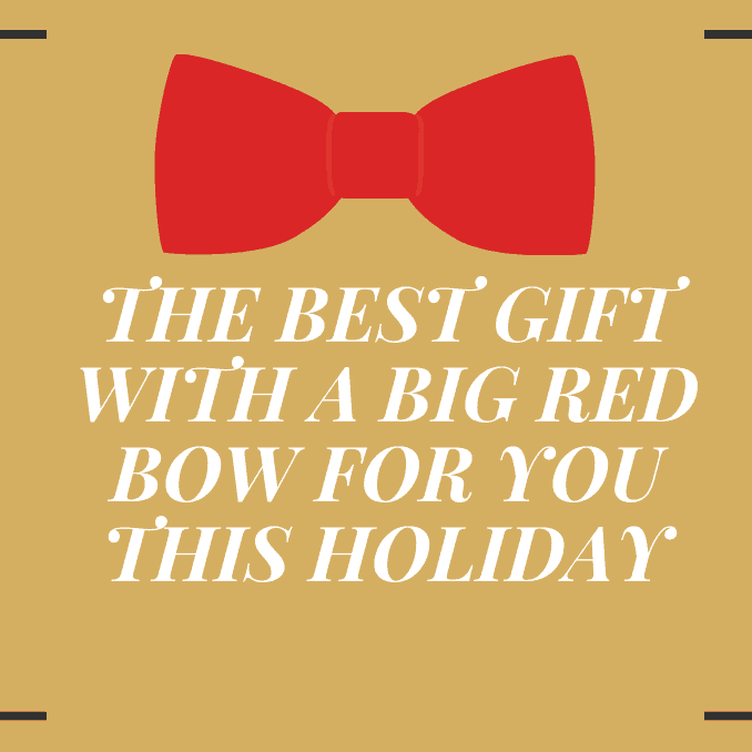 The Best Gift With A Big Red Bow For You This Holiday
