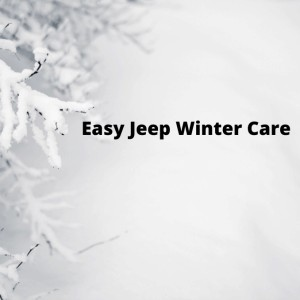 Easy To Do Winter Jeep Care Tips