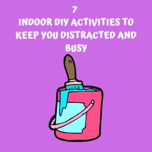 7 DIY Activities when you're stuck indoors