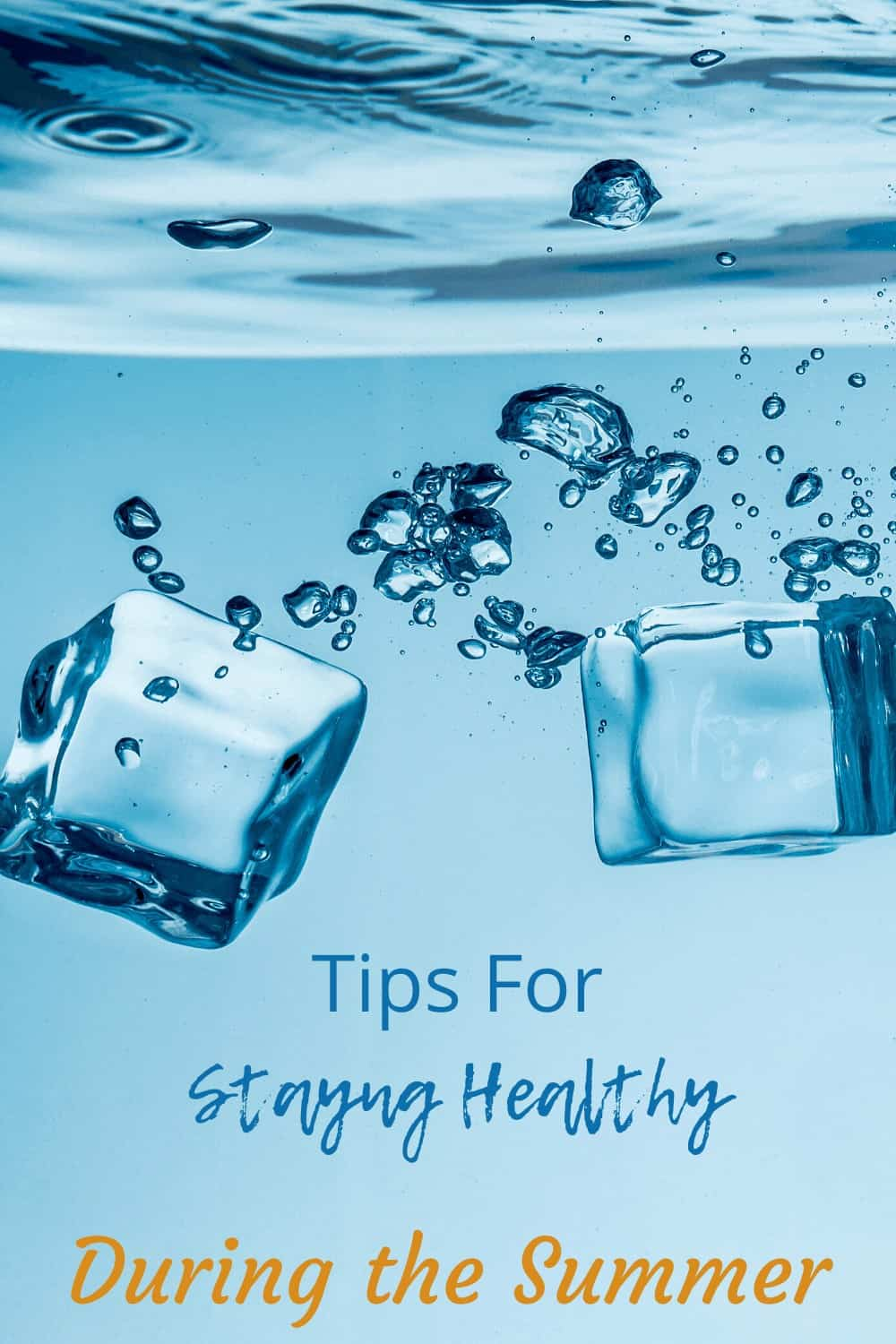 Staying healthy during the summer ice cubes in fresh water