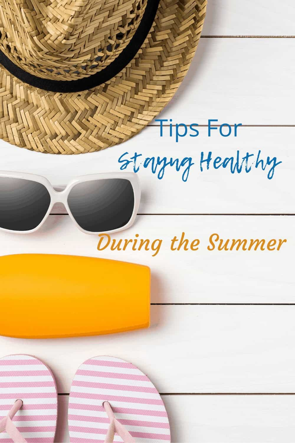 sunscreen, hat and glasses tips for staying healthy during the summer