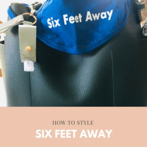 How to Style Six Feet Away with Practical Accessories
