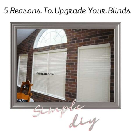 5 Reasons To Upgrade Your Blinds Right Now. Simple DIY Project