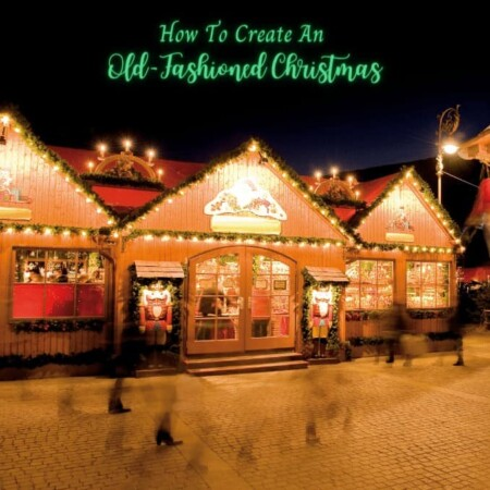 How To Create An Old-Fashioned Christmas