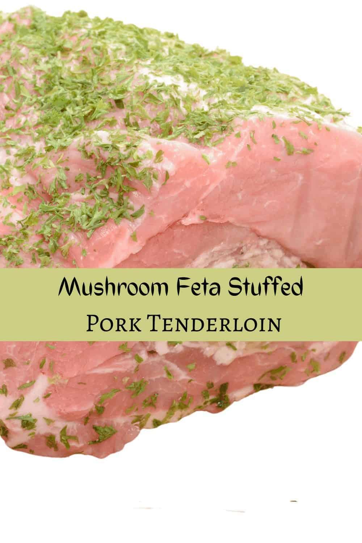 Mushroom Feta Stuffed Pork Tenderloin with A Sweet Apple Wine Basting Sauce