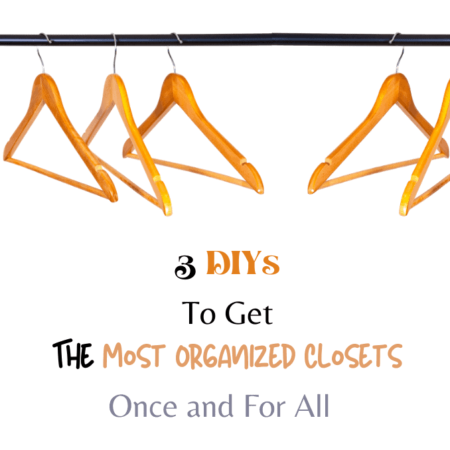 3 DIYs To Get The Most Organized Closets Once and For All